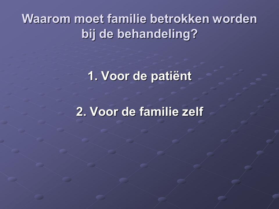 Waarom moet familie betrokken worden bij de behandeling
