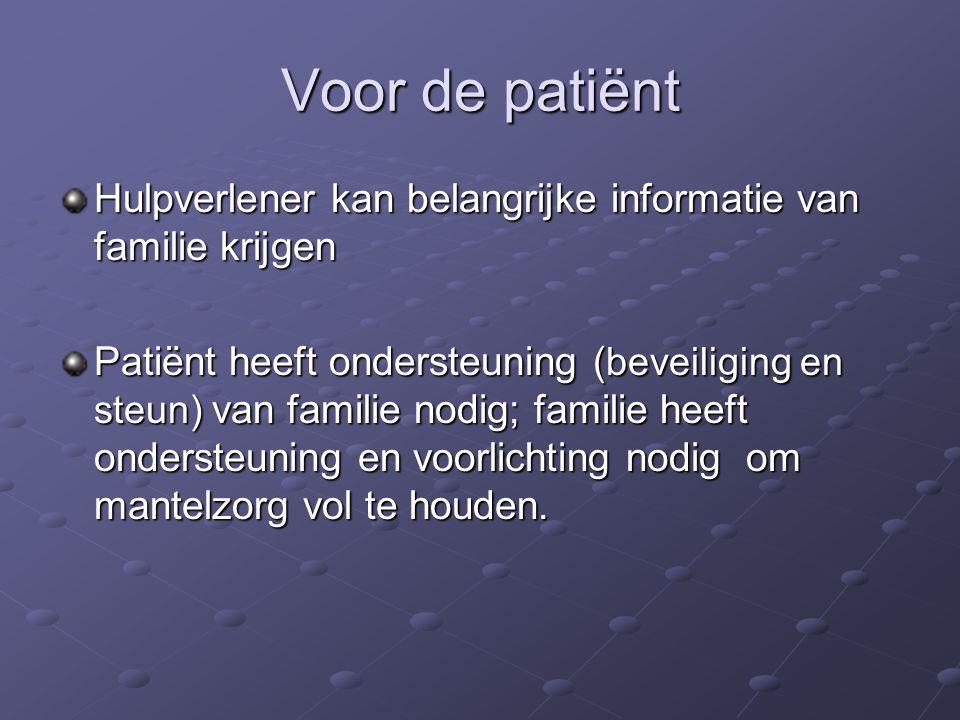 Voor de patiënt Hulpverlener kan belangrijke informatie van familie krijgen.