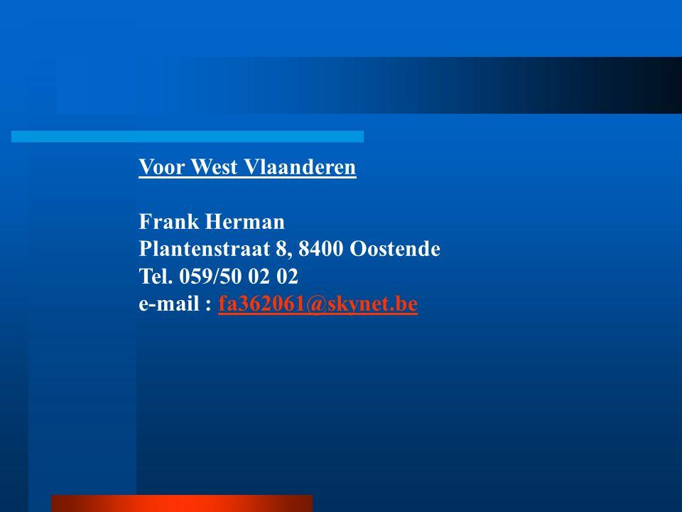 Voor West Vlaanderen Frank Herman Plantenstraat 8, 8400 Oostende Tel.