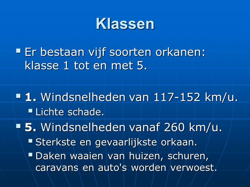 Klassen Er bestaan vijf soorten orkanen: klasse 1 tot en met 5.