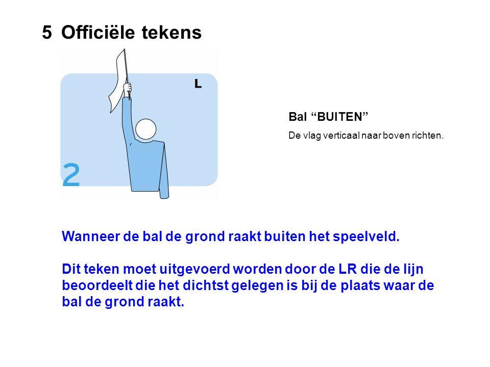 5 Officiële tekens Wanneer de bal de grond raakt buiten het speelveld.