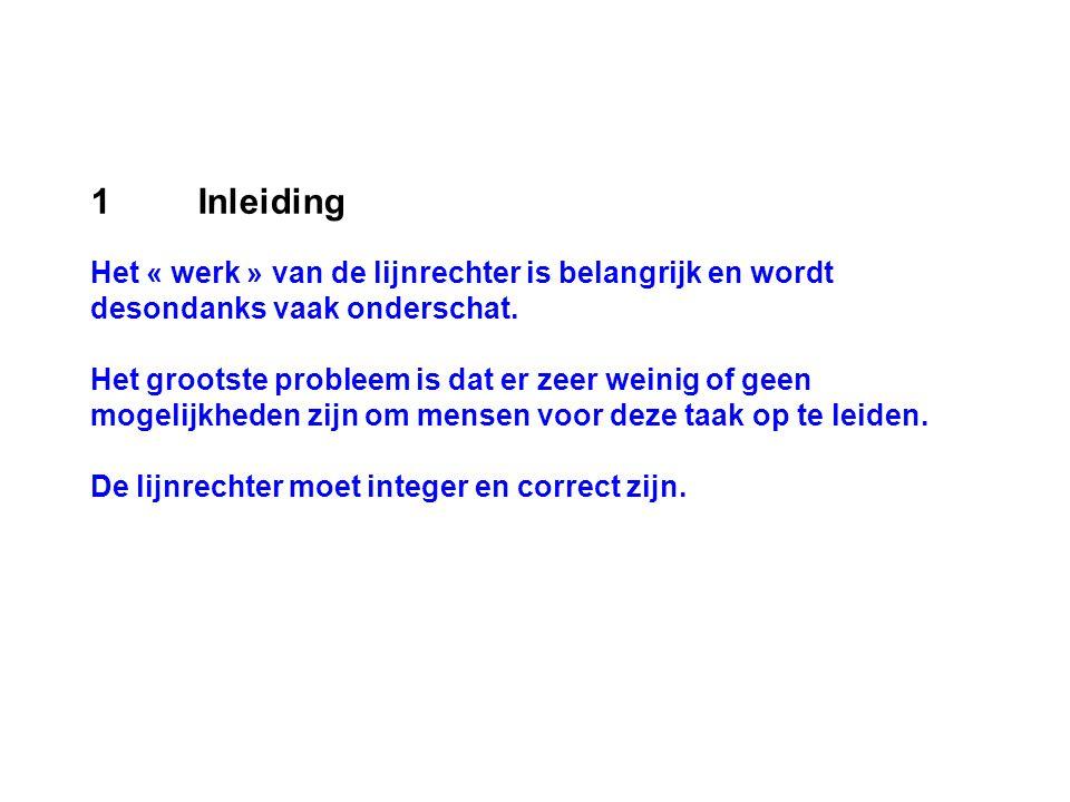 1 Inleiding Het « werk » van de lijnrechter is belangrijk en wordt desondanks vaak onderschat.