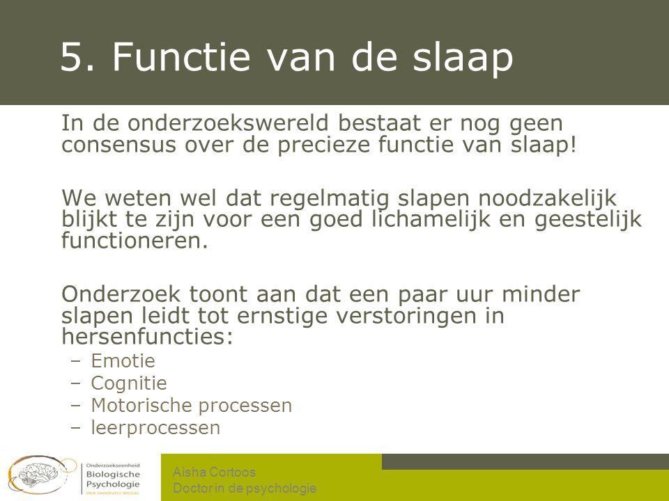 5. Functie van de slaap In de onderzoekswereld bestaat er nog geen consensus over de precieze functie van slaap!
