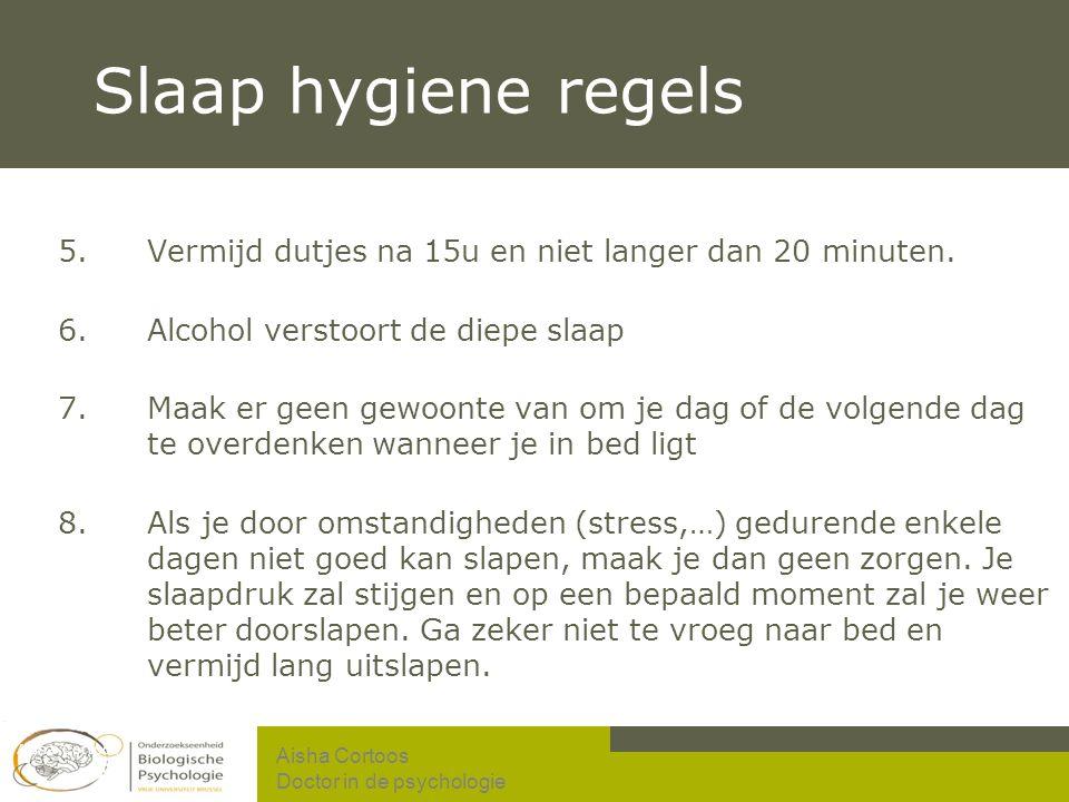 Slaap hygiene regels Vermijd dutjes na 15u en niet langer dan 20 minuten. Alcohol verstoort de diepe slaap.