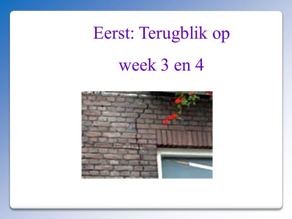 Eerst: Terugblik op week 3 en 4
