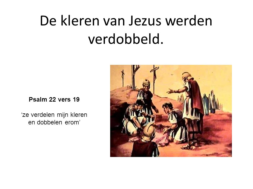 De kleren van Jezus werden verdobbeld.