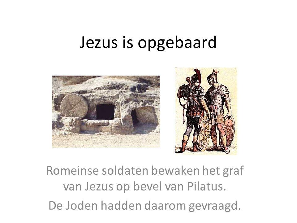 Jezus is opgebaard Romeinse soldaten bewaken het graf van Jezus op bevel van Pilatus.