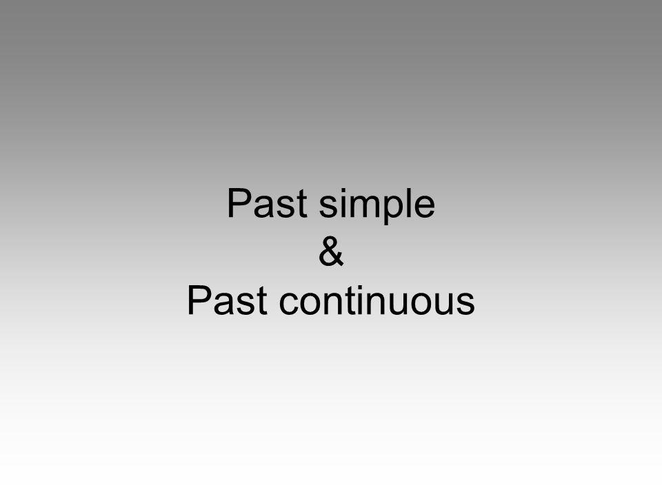 Past simple & Past continuous