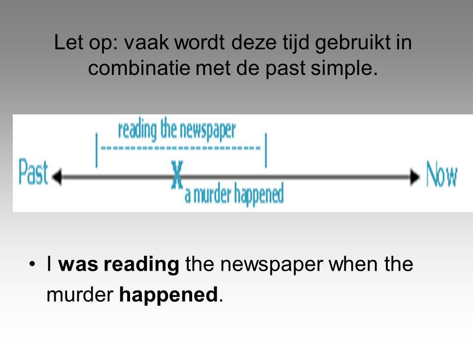 Let op: vaak wordt deze tijd gebruikt in combinatie met de past simple.