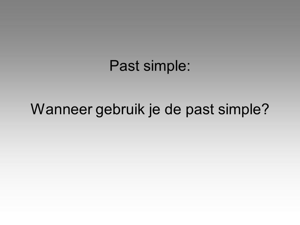 Wanneer gebruik je de past simple
