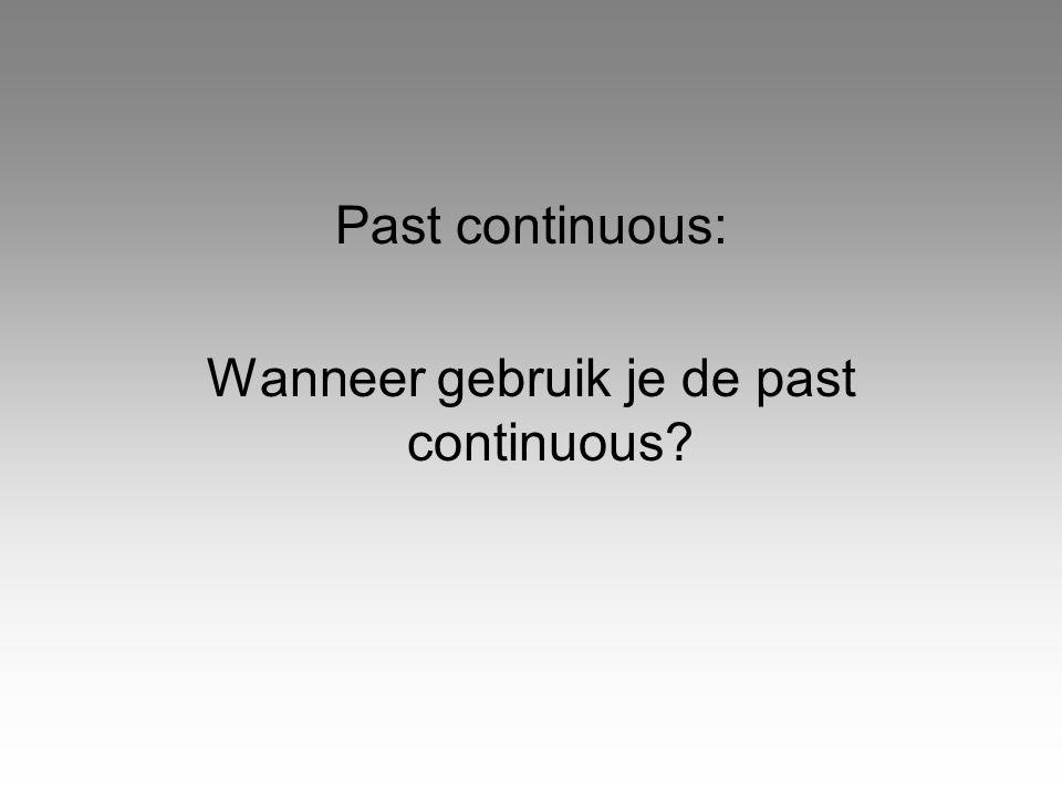 Wanneer gebruik je de past continuous
