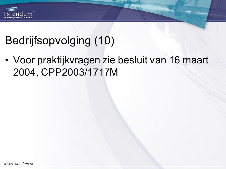 Bedrijfsopvolging (10) Voor praktijkvragen zie besluit van 16 maart 2004, CPP2003/1717M.