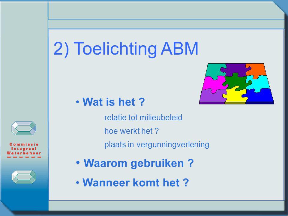 2) Toelichting ABM Waarom gebruiken Wat is het Wanneer komt het