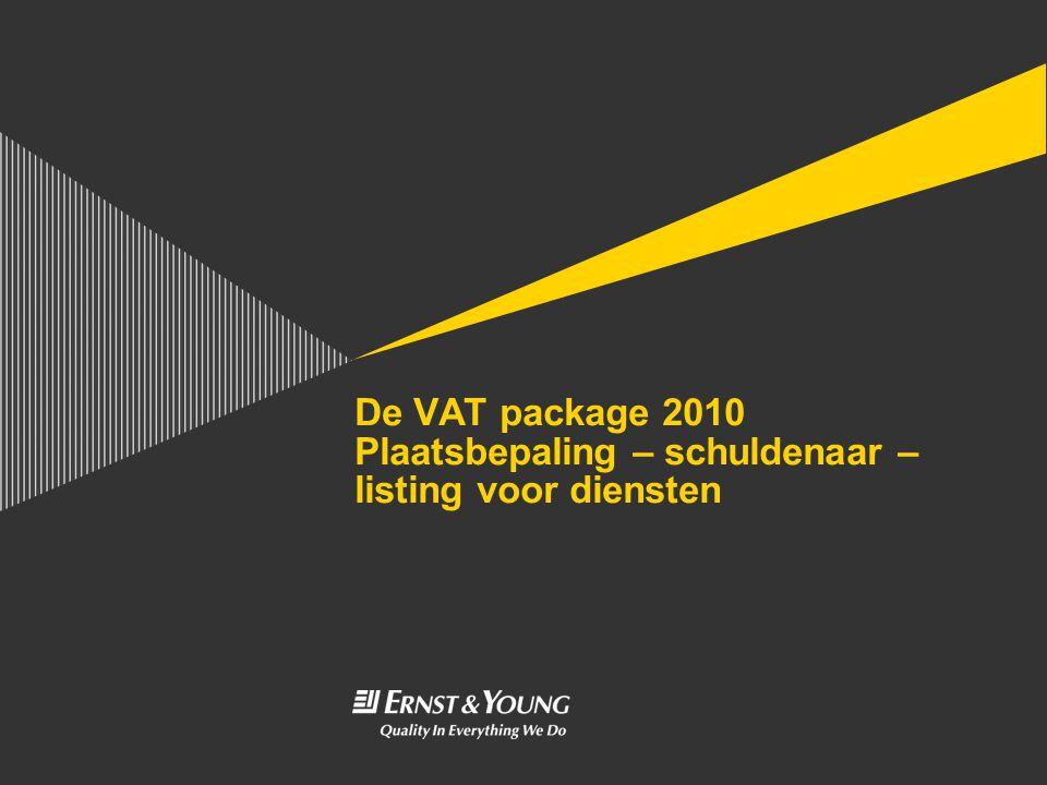De VAT package 2010 Plaatsbepaling – schuldenaar – listing voor diensten