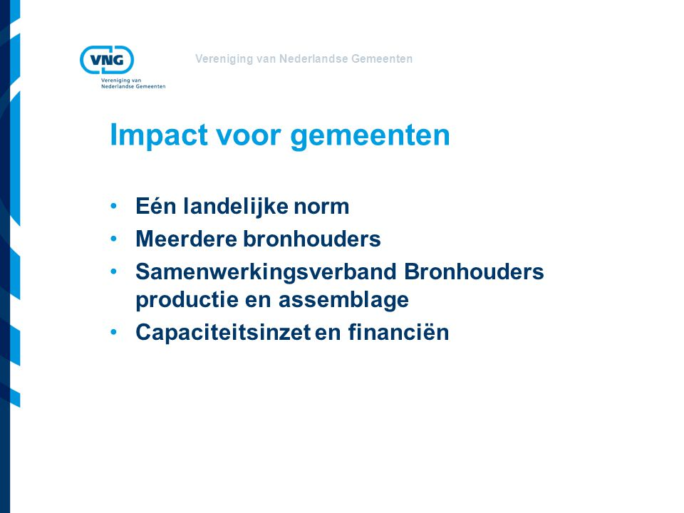 Impact voor gemeenten Eén landelijke norm Meerdere bronhouders