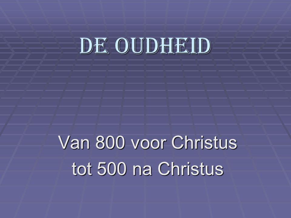 De oudheid Van 800 voor Christus tot 500 na Christus