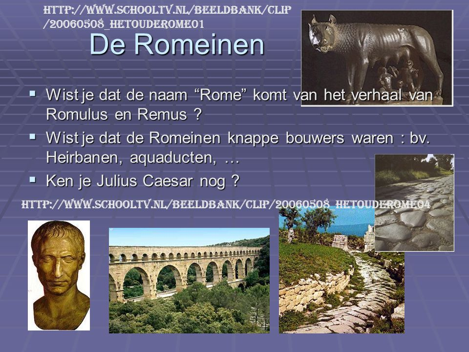 http://www.schooltv.nl/beeldbank/clip/20060508_hetouderome01 De Romeinen. Wist je dat de naam Rome komt van het verhaal van Romulus en Remus