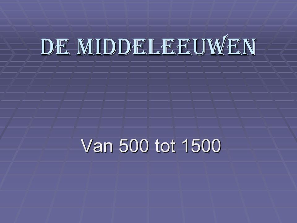 De middeleeuwen Van 500 tot 1500