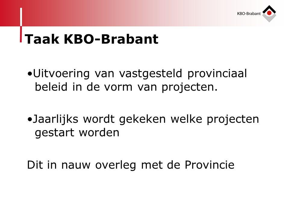Taak KBO-Brabant Uitvoering van vastgesteld provinciaal beleid in de vorm van projecten. Jaarlijks wordt gekeken welke projecten gestart worden.