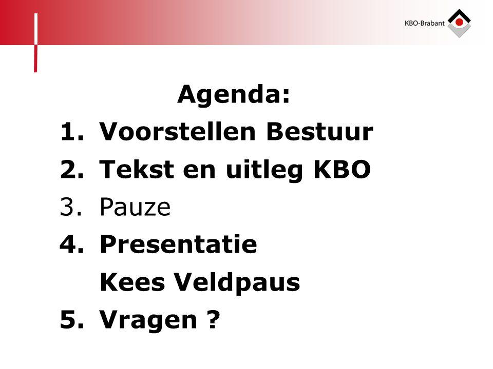 Agenda: Voorstellen Bestuur Tekst en uitleg KBO Pauze Presentatie Kees Veldpaus Vragen