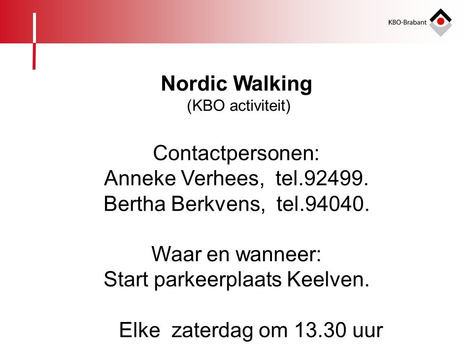 Anneke Verhees, tel.92499. Bertha Berkvens, tel.94040.