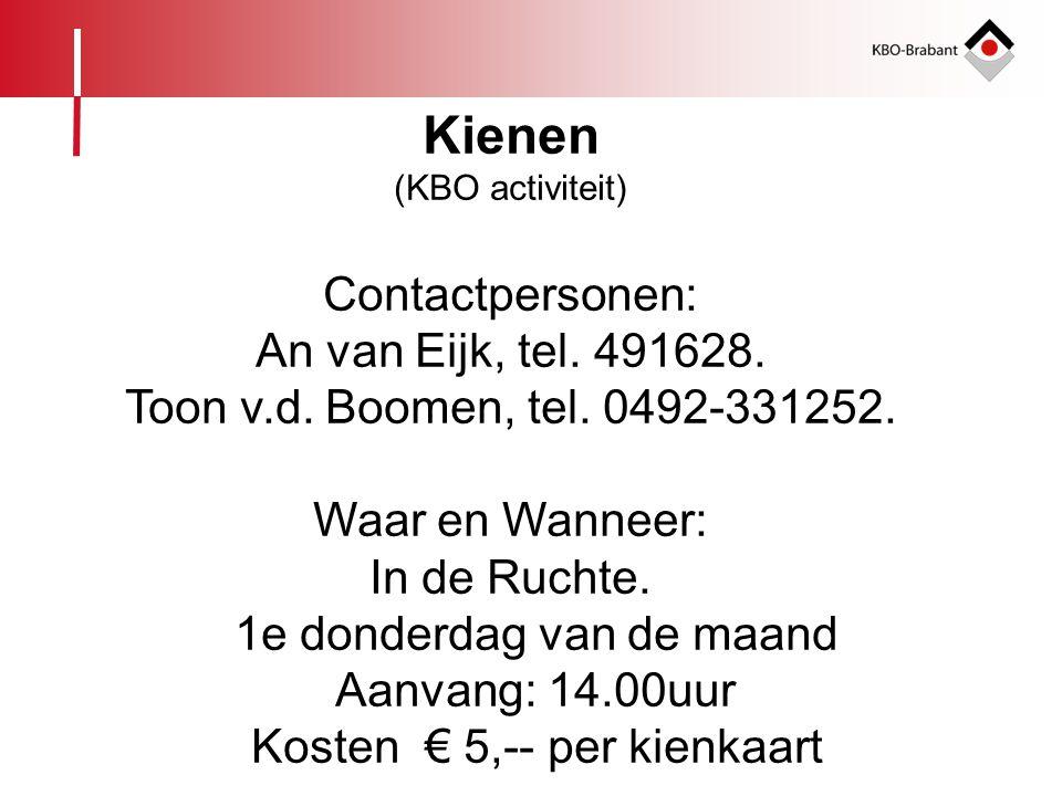 Kienen Contactpersonen: An van Eijk, tel. 491628.