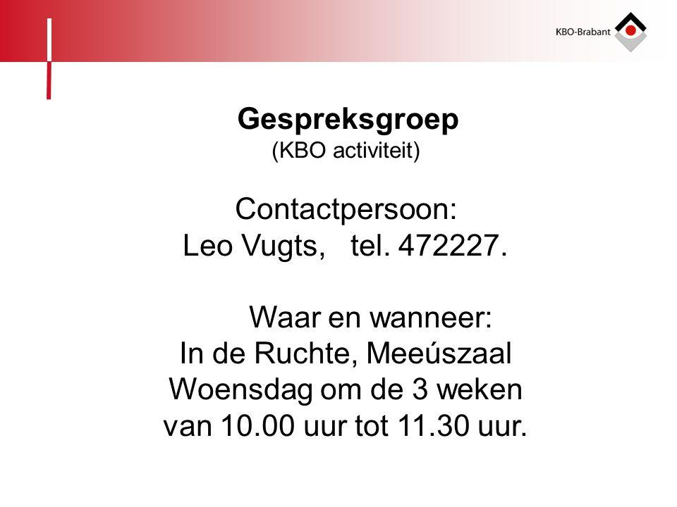 Contactpersoon: Leo Vugts, tel. 472227. Waar en wanneer: