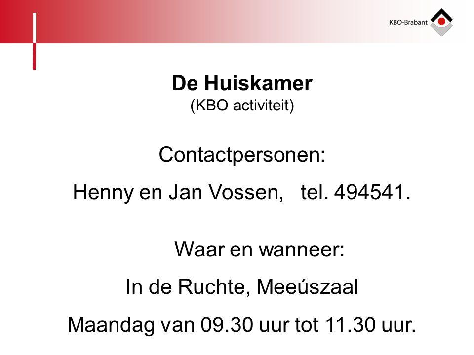 De Huiskamer Contactpersonen: Henny en Jan Vossen, tel. 494541.