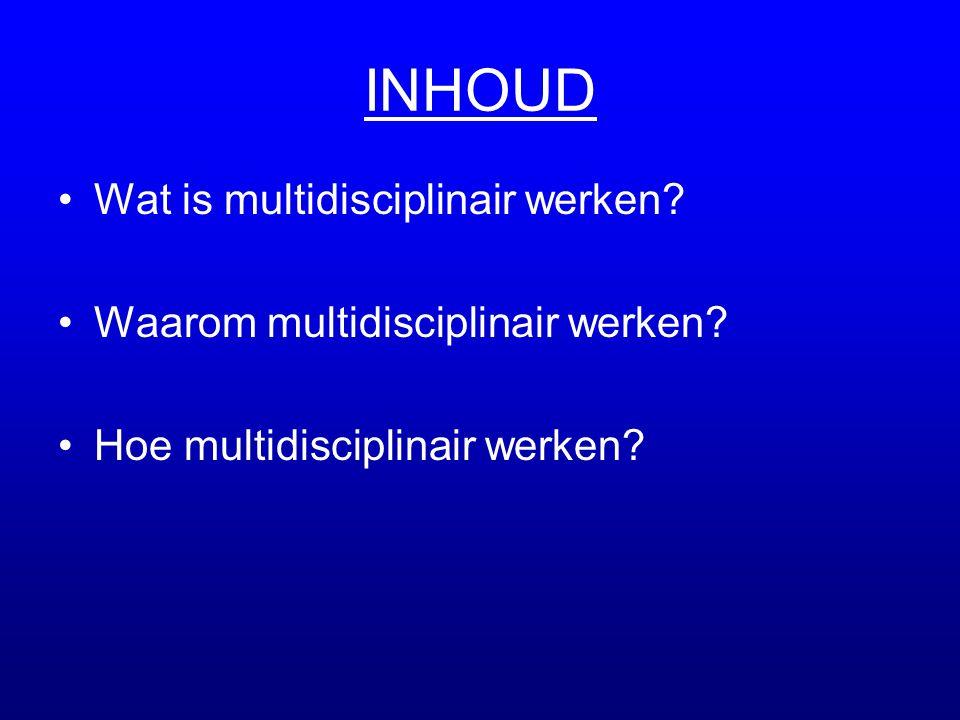 INHOUD Wat is multidisciplinair werken