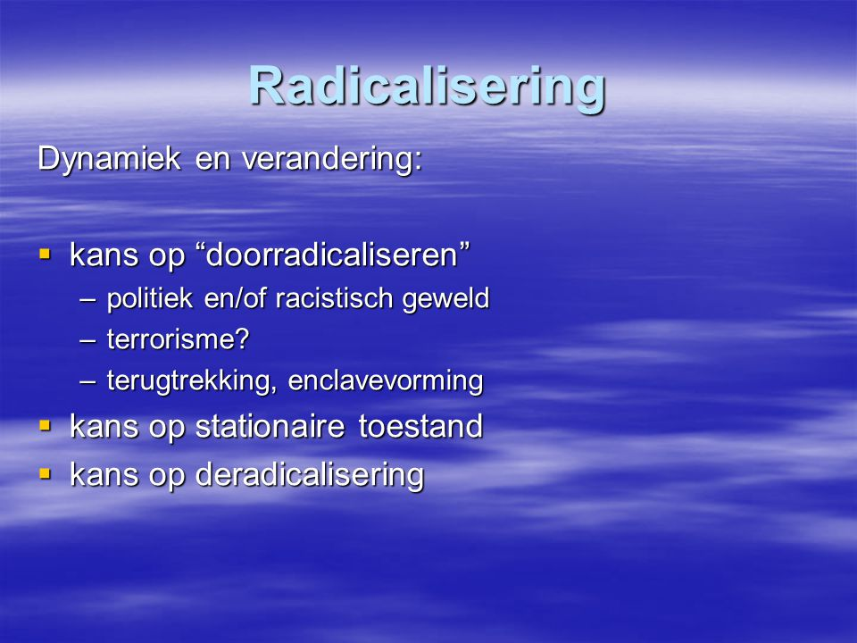 Radicalisering Dynamiek en verandering: kans op doorradicaliseren