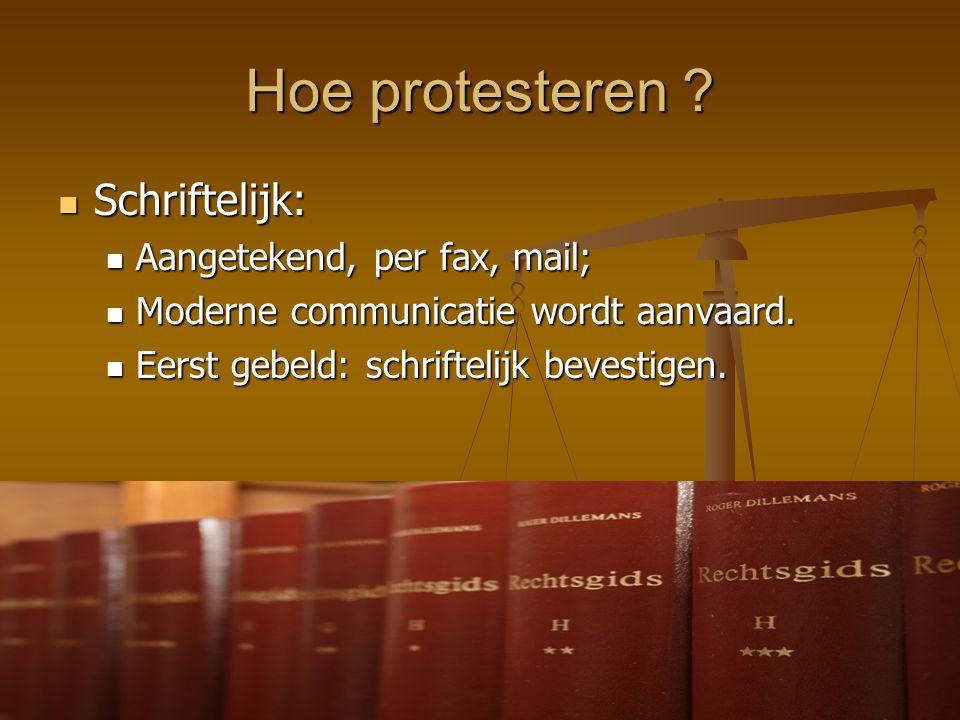 Hoe protesteren Schriftelijk: Aangetekend, per fax, mail;