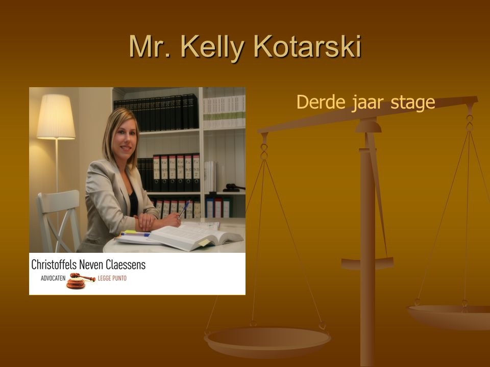 Mr. Kelly Kotarski Derde jaar stage