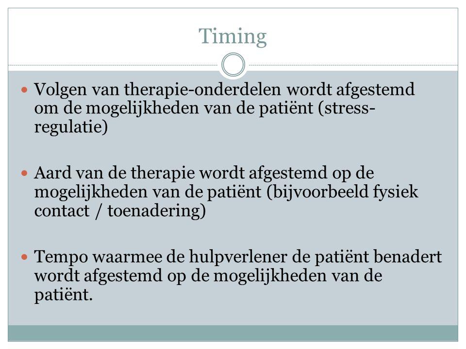 Timing Volgen van therapie-onderdelen wordt afgestemd om de mogelijkheden van de patiënt (stress-regulatie)