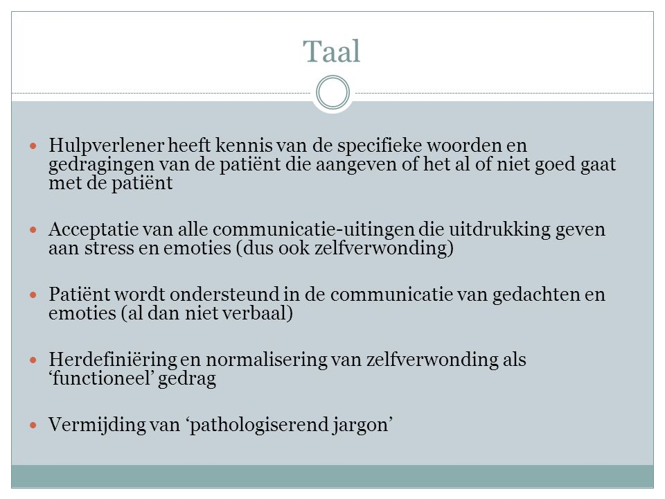 Taal Hulpverlener heeft kennis van de specifieke woorden en gedragingen van de patiënt die aangeven of het al of niet goed gaat met de patiënt.