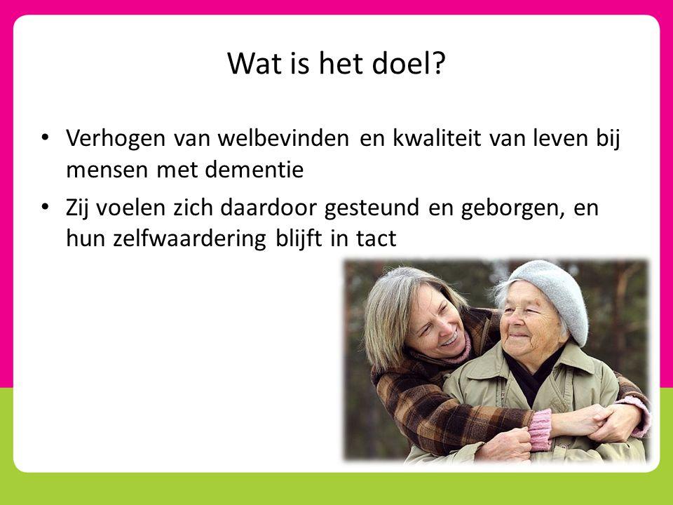 Wat is het doel Verhogen van welbevinden en kwaliteit van leven bij mensen met dementie.