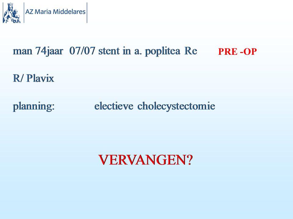 VERVANGEN man 74jaar 07/07 stent in a. poplitea Re R/ Plavix