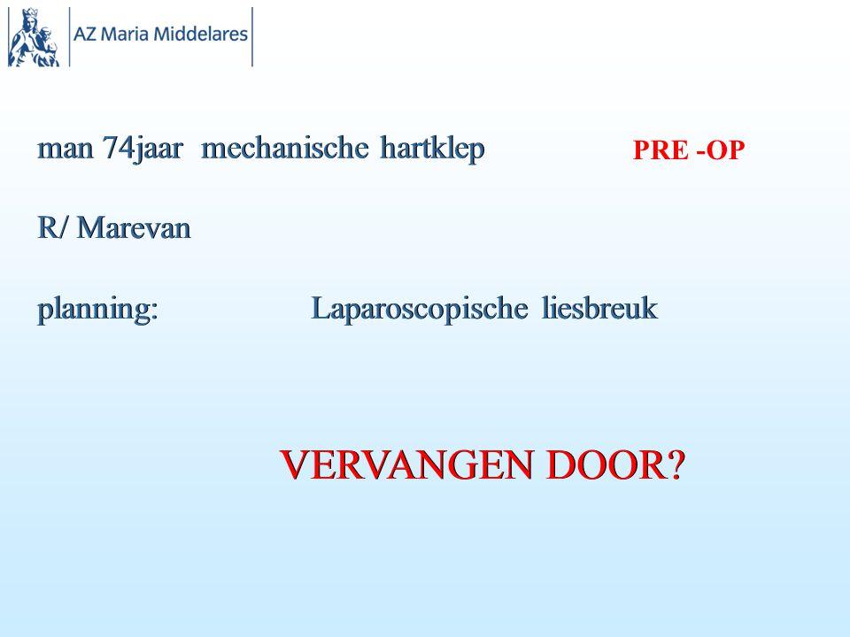 VERVANGEN DOOR man 74jaar mechanische hartklep R/ Marevan planning: