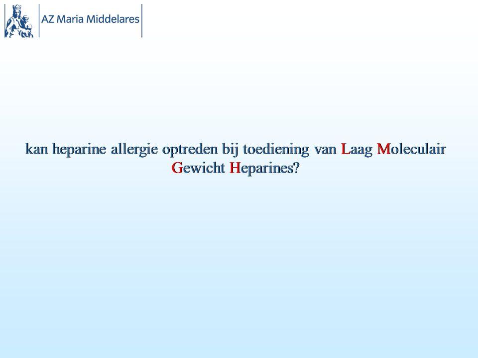 kan heparine allergie optreden bij toediening van Laag Moleculair Gewicht Heparines