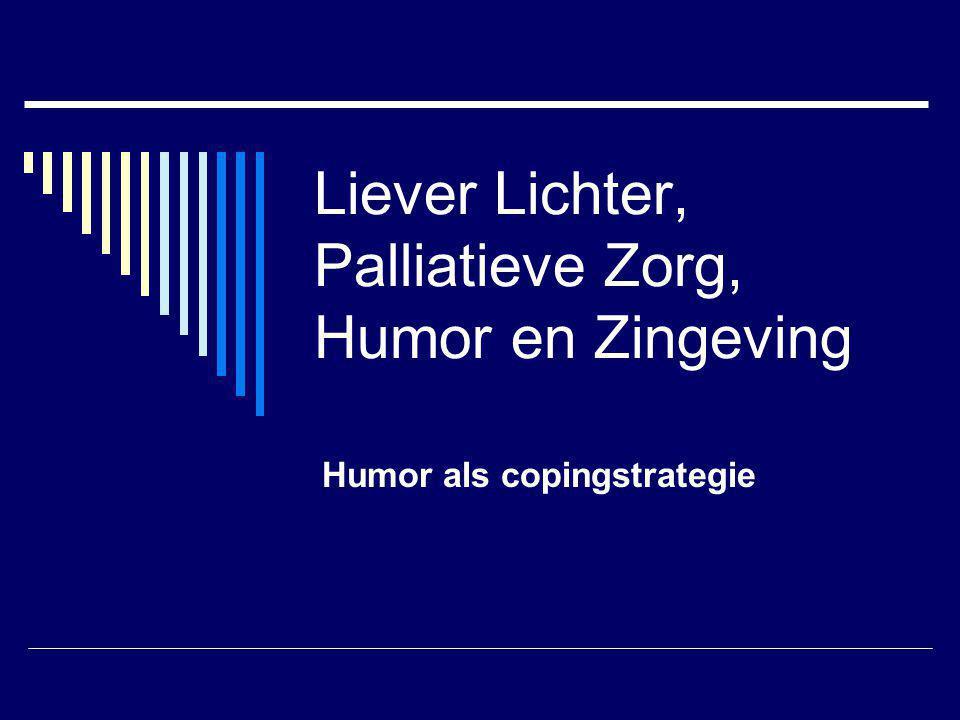 Liever Lichter, Palliatieve Zorg, Humor en Zingeving