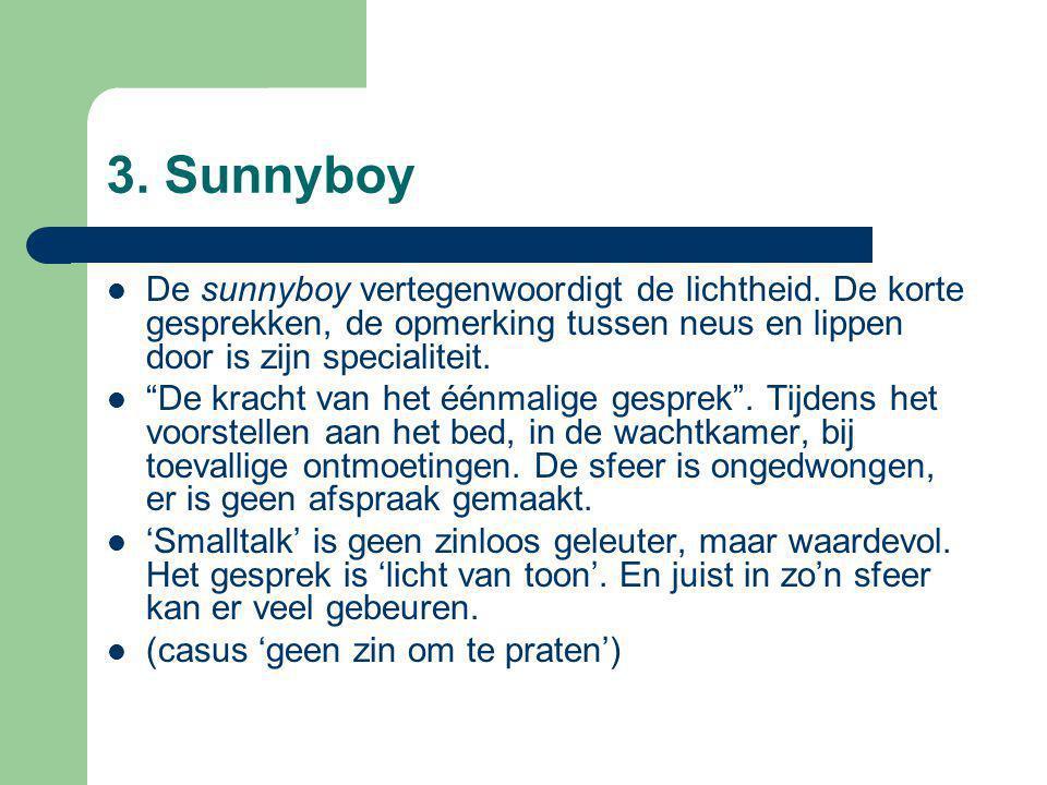 3. Sunnyboy De sunnyboy vertegenwoordigt de lichtheid. De korte gesprekken, de opmerking tussen neus en lippen door is zijn specialiteit.