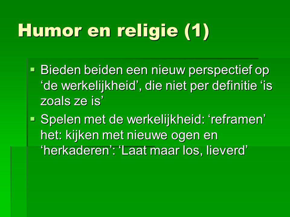 Humor en religie (1) Bieden beiden een nieuw perspectief op 'de werkelijkheid', die niet per definitie 'is zoals ze is'