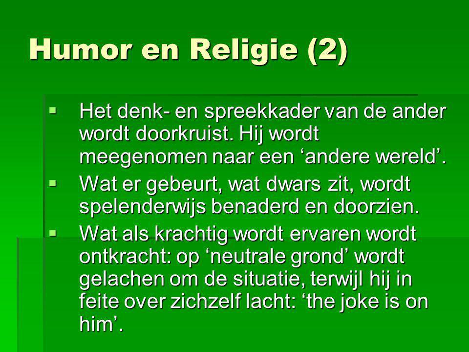 Humor en Religie (2) Het denk- en spreekkader van de ander wordt doorkruist. Hij wordt meegenomen naar een 'andere wereld'.