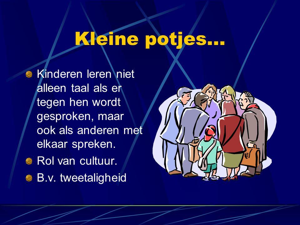 Kleine potjes... Kinderen leren niet alleen taal als er tegen hen wordt gesproken, maar ook als anderen met elkaar spreken.