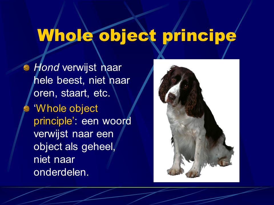 Whole object principe Hond verwijst naar hele beest, niet naar oren, staart, etc.