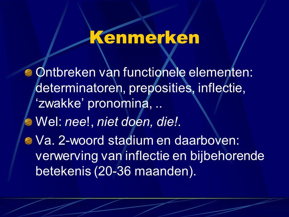 Kenmerken Ontbreken van functionele elementen: determinatoren, preposities, inflectie, 'zwakke' pronomina, ..