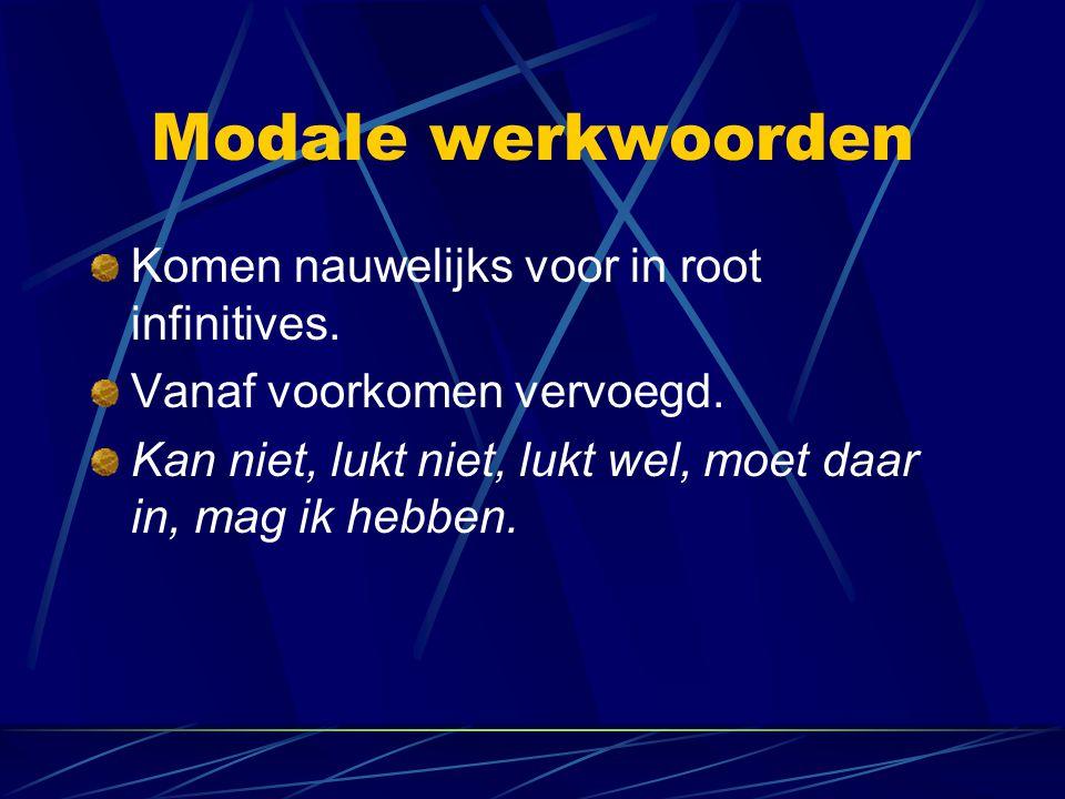Modale werkwoorden Komen nauwelijks voor in root infinitives.