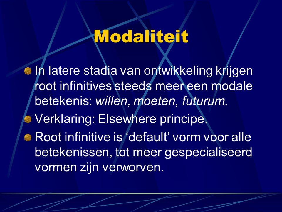 Modaliteit In latere stadia van ontwikkeling krijgen root infinitives steeds meer een modale betekenis: willen, moeten, futurum.