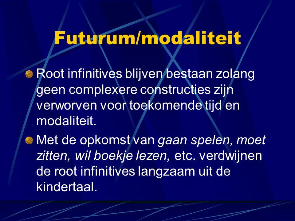 Futurum/modaliteit Root infinitives blijven bestaan zolang geen complexere constructies zijn verworven voor toekomende tijd en modaliteit.