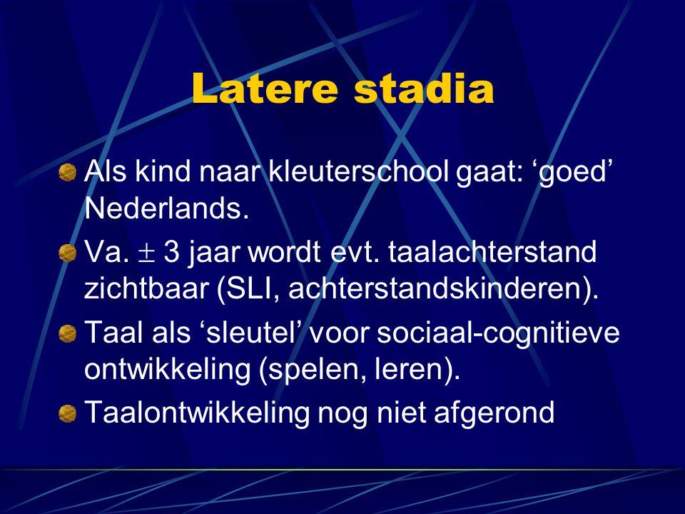 Latere stadia Als kind naar kleuterschool gaat: 'goed' Nederlands.