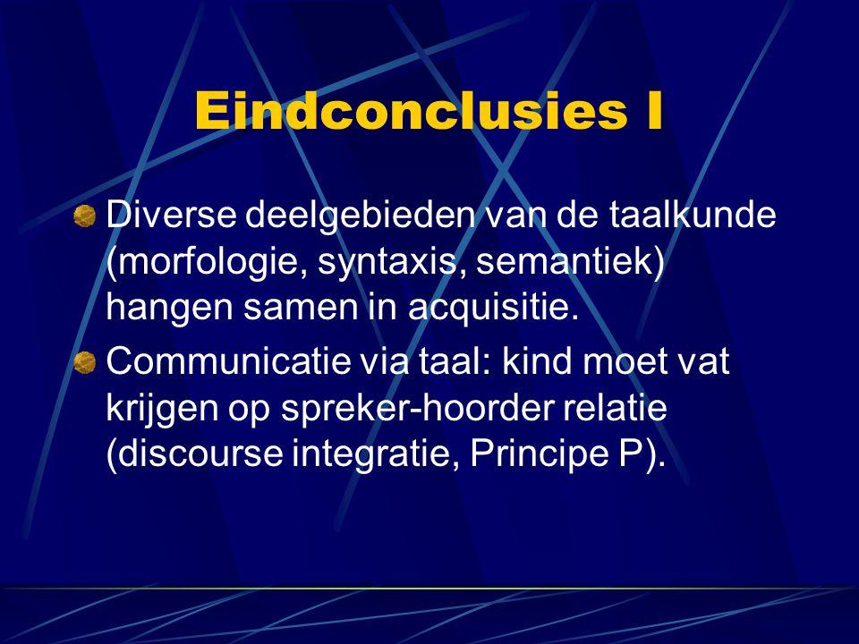 Eindconclusies I Diverse deelgebieden van de taalkunde (morfologie, syntaxis, semantiek) hangen samen in acquisitie.